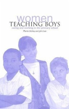 Women Teaching Boys: Caring and Working in the Primary School - Ashley, Martin Lee, John