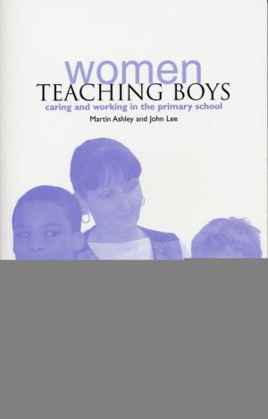 Women Teaching Boys: Caring and Working in the Primary School - Martin Ashley, John Lee