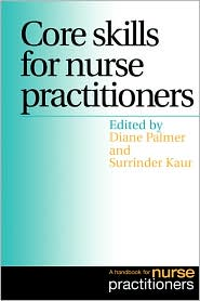 Core Skills for Nurse Practitioners: A Handbook for Nurse Practitioners - Diane Palmer, Surrinder Kaur