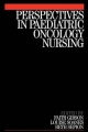 Perspectives in Paediatric Oncology Nursing - Faith Gibson; Louise Soanes; Beth Sepion