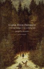 Caspar David Friedrich and the Subject of Landscape - Joseph Leo Koerner