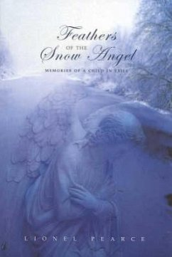 Feathers of the Snow Angel: Memories of a Child in Exile - Pearce, Lionel