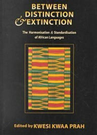 Between Distinction and Extinction - Kwesi Kwaa Prah