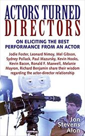 Actors Turned Directors: On Eliciting the Best Performance from an Actor and Other Secrets of Successful Directing - Stevens, Jon
