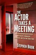 The Actor Takes a Meeting: How to Interview Successfully with Agents, Managers, Producers, and Casting Directors