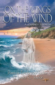 On the Wings of the Wind: A Journey to Faith - Patricia Eytcheson Taylor