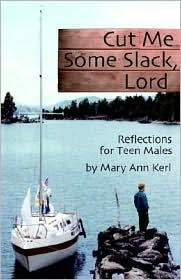 Cut Me Some Slack, Lord: Reflections For Teen Males - Mary Ann Kerl