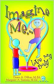 Imagine Me...Love My Body - Dawn Dillon, Margaret A. Summy