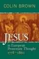 Jesus in European Protestant Thought 1778-1860 - Colin Brown