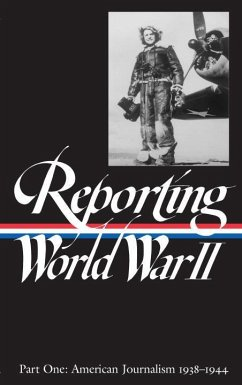 Reporting World War II Vol. 1: American Journalism 1938-1944 - Herausgeber: Hynes, Samuel Sorel, Nancy Caldwell Matthews, Anne
