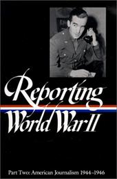 Reporting World War II Vol. 2: American Journalism - Library, Of America / Various / Hynes, Samuel