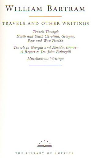 Travels and Other Writings.  Travels Through North and South Carolina, Georgia, East and West Florida. Travels in Georgia and Florida, 1773-1774: A Report to Dr. John Fothergill. Miscellaneous Writings. - Bartram, William.
