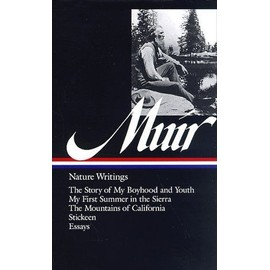 John Muir : Nature Writings : The Story Of My Boyhood And Youth - My First Summer In The Sierra - The Mountains Of California - Stickeen - Essays Library Of Am - John Muir