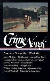 Crime Novels: American Noir of the 1930s and 40s - Woolrich, Cornell / Cain, James M. / Fearing, Kenneth
