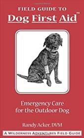 Dog First Aid: A Field Guide: Emergency Care for the Hunting, Working, and Outdoor Dog - Acker, Randy / Smith, Christopher / Fergus, Jim