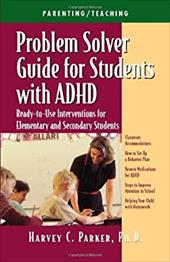 Problem Solver Guide for Students with ADHD: Ready-To-Use Interventions for Elementary and Secondary Students with Attention Defic - Parker, Harvey C.