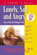 Lonely, Sad and Angry: A Parent's Guide to Depression in Children and Adolescents