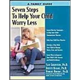 Seven Steps To Help Your Child Worry Less : A Family Guide Seven Steps Family Guides Series - Phd, Sam Gold