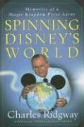Spinning Disney's World: Memories of a Magic Kingdom Press Agent