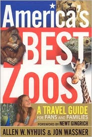 America's Best Zoos: A Travel Guide for Fans and Families - Allen W. Nyhuis, Jon Wassner, Foreword by Newt Gingrich