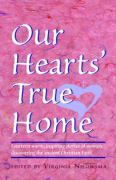 Our Heart's True Home: Fourteen Warm, Inspiring Stories of Women Discovering the Ancient Christian Faith