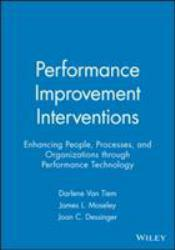 Performance Improvement Interventions : Enhancing People, Processes, and Organizations through Performance Technology - Darlene M. Van Tiem, James L. Moseley and Joan Conway Dessinger