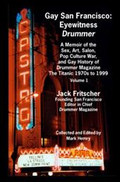 Gay San Francisco: Eyewitness Drummer Vol. 1 - A Memoir of the Sex, Art, Salon, Pop Culture War, and Gay History of Drummer Magazi - Fritscher, Jack / Hemry, Mark / Lucie-Smith, Edward