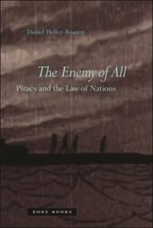 The Enemy of All: Piracy and the Law of Nations - Heller-Roazen, Daniel