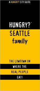 Hungry? Seattle Family: The Lowdown on Where the Real People Eat - First Last