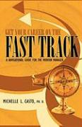 Get Your Career on the Fast Track: A Navigational Guide for the Modern Manager