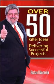Over 50 Killer Ideas For Delivering Successful Projects - Richard Morreale