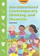 How Children Learn. 3 Contemporary Thinking and Theorists - Linda Pound