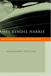 James Rendel Harris: New Testament Autographs and Other Essays - Harris, J. Rendel / Facetta, Alessandro / Falcetta, Alessandro