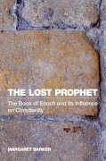 The Lost Prophet: The Book of Enoch and Its Influence on Christianity