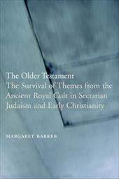 The Older Testament: The Survival of Themes from the Ancient Royal Cult in Sectarian Judaism and Early Christianity - Barker, Margaret