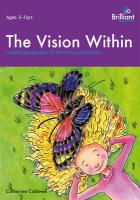 The Vision Within - A Practical Introduction to Creative Visualization for Use in the Primary Classroom