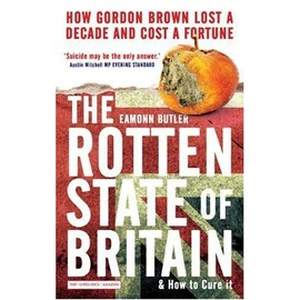 The Rotten State of Britain: How Gordon Lost a Decade and Cost a Fortune - Eamonn Butler