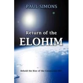 Return of the Elohim, (Behold the Rise of the Cosmosans 999) - Paul Simons