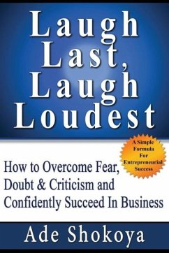 Laugh Last Laugh Loudest - How to Overcome Fear, Doubt & Criticism - Shokoya, Ade