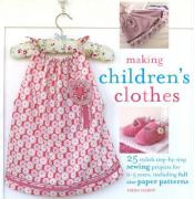 Making Children's Clothes: 25 Stylish Step-By-Step Sewing Projects for 0-5 Years, Including Full-Size Paper Patterns [With Pattern(s)]