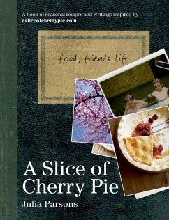 A Slice of Cherry Pie: Food, Friends, Life - Parsons, Julia