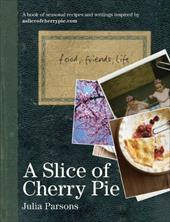 A Slice of Cherry Pie: Food, Friends, Life - Parsons, Julia / Barnett, Cristian