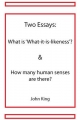 Two Essays: What is 'What-it-is-likeness' & How Many Human Senses are There? - John King