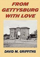 From Gettysburg with Love - Griffiths, David M.