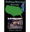 Walking Between Worlds - Robert Alquzok