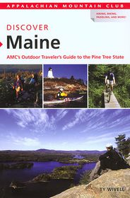 Discover Maine: AMC's Outdoor Traveler's Guide to the Pine Tree State - Ty Wivell