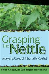 Grasping the Nettle: Analyzing Cases of Intractable Conflict - Crocker, Chester A. / Hampson, Fen Osler / Aall, Pamela