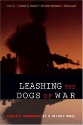 Leashing the Dogs of War: Conflict Management in a Divided World - Crocker, Chester A. / Hampson, Fen Osler / Aall, Pamela