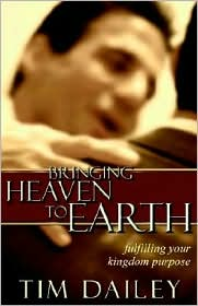Bringing Heaven to Earth: Fullfilling Your Kingdom Purpose - Tim Dailey