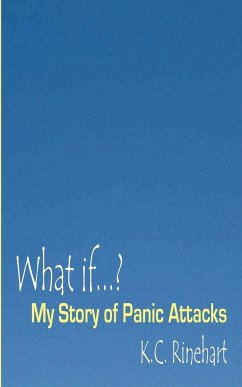 What if.? My Story of Panic Attacks - Rinehart, K. C.